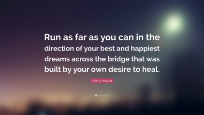 87905-Cheryl-Strayed-Quote-Run-as-far-as-you-can-in-the-direction-of