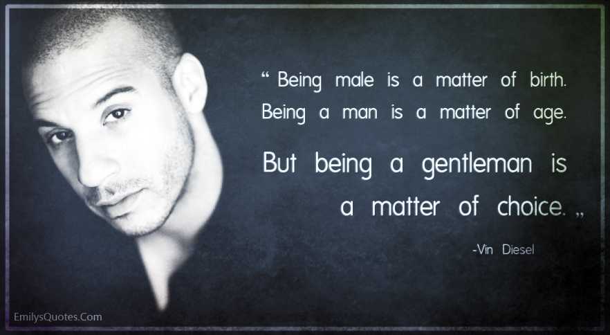 Being-male-is-a-matter-of-birth.-Being-a-man-is-a-matter-of-age.-But-being-a-gentleman-is-a-matter-of-choice.