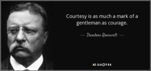 quote-courtesy-is-as-much-a-mark-of-a-gentleman-as-courage-theodore-roosevelt-25-9-0993