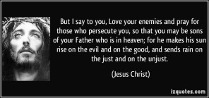 quote-but-i-say-to-you-love-your-enemies-and-pray-for-those-who-persecute-you-so-that-you-may-be-sons-jesus-christ-36679