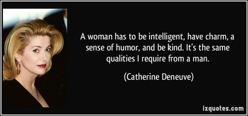 quote-a-woman-has-to-be-intelligent-have-charm-a-sense-of-humor-and-be-kind-it-s-the-same-qualities-i-catherine-deneuve-49429